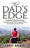The Dads Edge: 9 Simple Ways to Have: Unlimited Patience Improved Relationships and Positive Lasting Memories