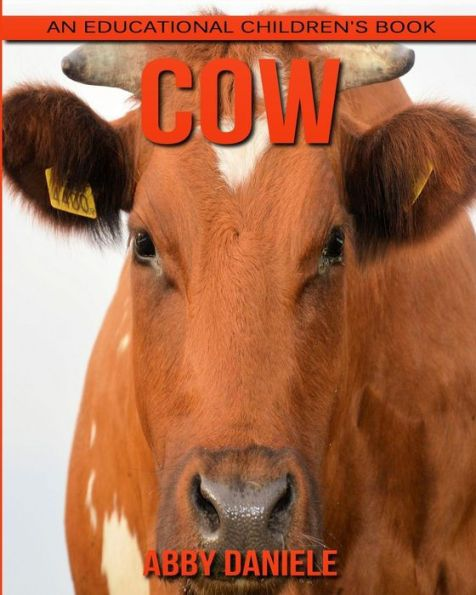 Cow! An Educational Children's Book about Cow with Fun Facts & Photos