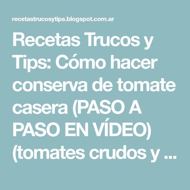Recetas Trucos y Tips: Cómo hacer conserva de tomate casera (PASO A PASO EN VÍDEO) (tomates crudos y naturales del huerto)/ Com fer conserves de tomàquet casolanes
