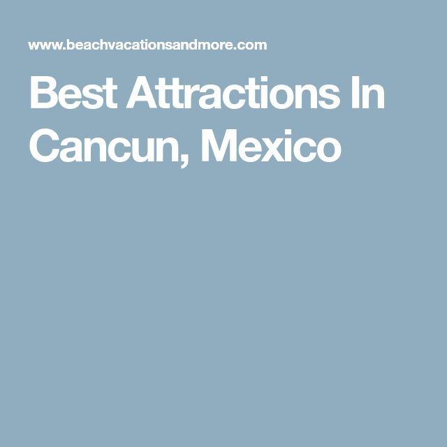 Best Attractions In Cancun, Mexico