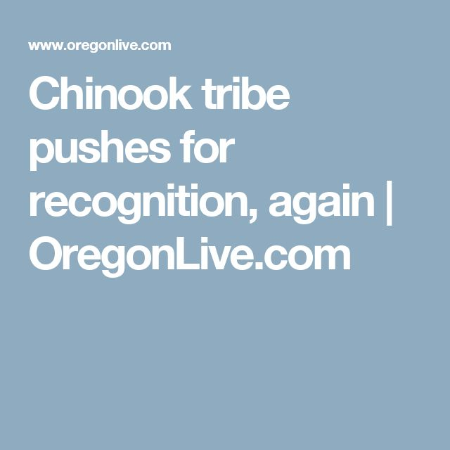 Chinook tribe pushes for recognition, again |       OregonLive.com