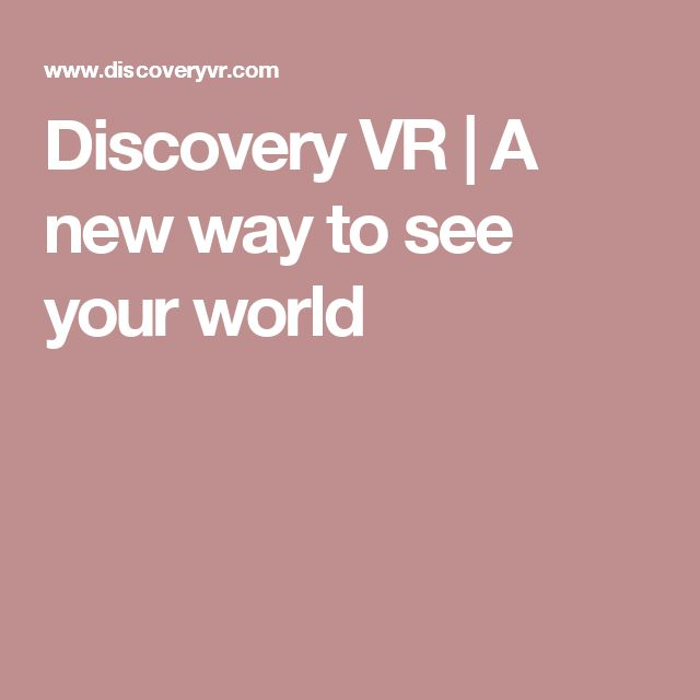 Discovery VR | A new way to see your world