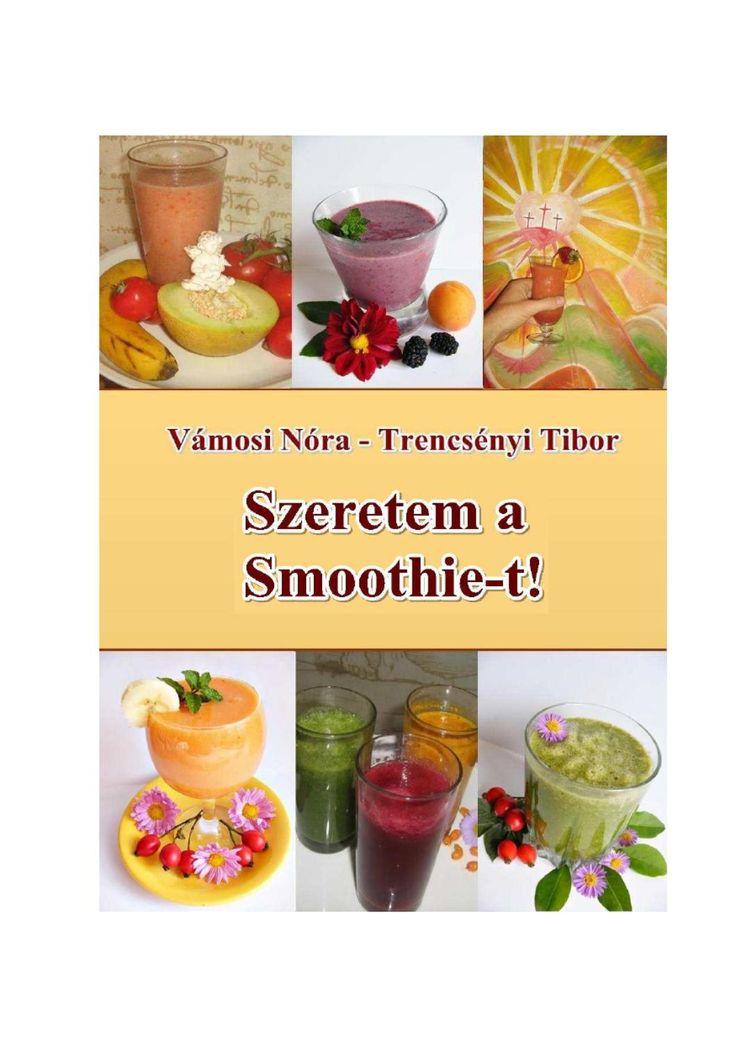 http://issuu.com/wnora/docs/szeretemasmoothiet/1  Vámosi Nóra - Trencsényi Tibor: Szeretem a Smoothie-t!  Szeretem a Smoothie-t! Gyümölcs-, zöldség- és zöld turmixok