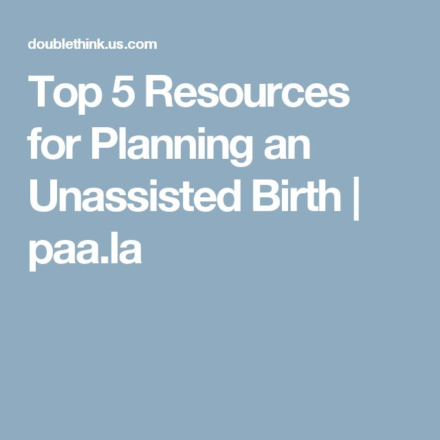 Top 5 Resources for Planning an Unassisted Birth | paa.la
