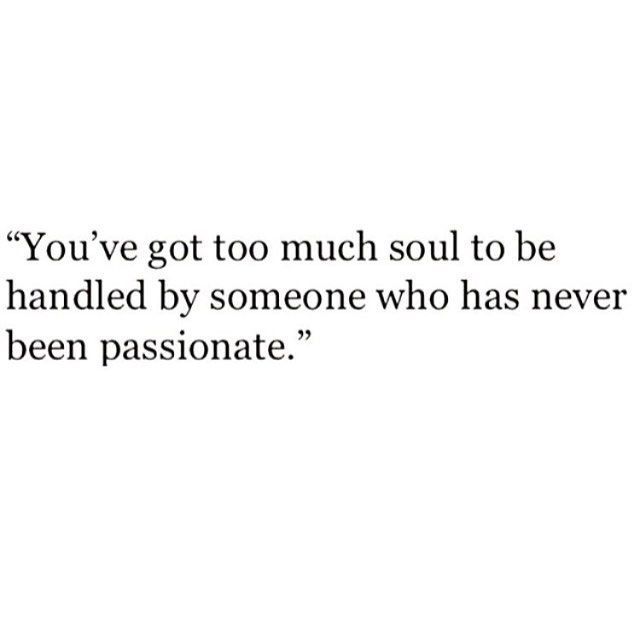 It's not worth it if it's lacking passion, and your soul knows what it needs.