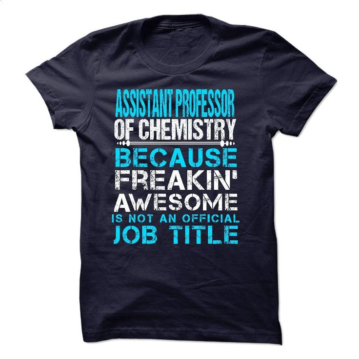 ASSISTANT PROFESSOR OF CHEMISTRY T Shirts, Hoodies, Sweatshirts - #shirt maker #blank t shirt. SIMILAR ITEMS => https://www.sunfrog.com/LifeStyle/ASSISTANT-PROFESSOR-OF-CHEMISTRY.html?60505