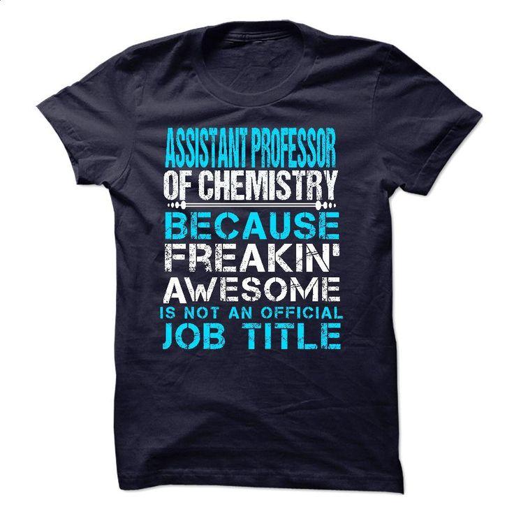 ASSISTANT PROFESSOR OF CHEMISTRY T Shirts, Hoodies, Sweatshirts - #shirt maker #blank t shirt. SIMILAR ITEMS => https://www.sunfrog.com/LifeStyle/ASSISTANT-PROFESSOR-OF-CHEMISTRY.html?60505