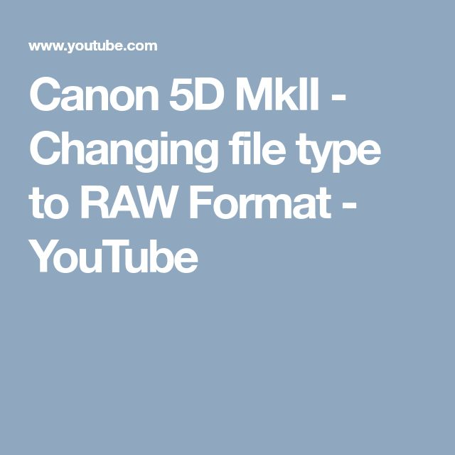 Canon 5D MkII - Changing file type to RAW Format - YouTube