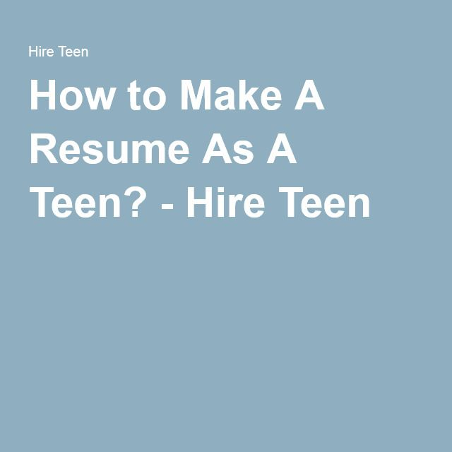 how to make a resume as a teen hire teen