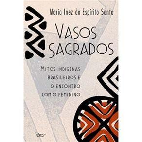 Livro - Vasos Sagrados: Mitos Indígenas e o Encontro Com o Feminino