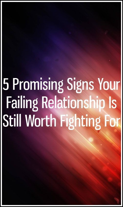 5 Promising Signs Your Failing Relationship Is Still Worth