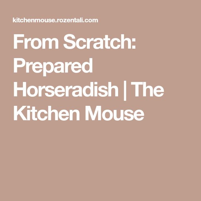 From Scratch: Prepared Horseradish | The Kitchen Mouse