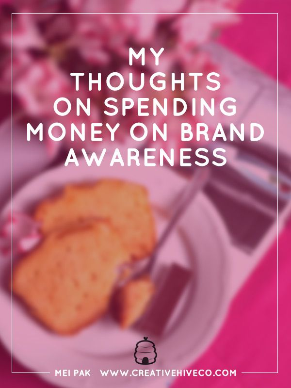 My Thoughts on Spending Money On Brand Awareness // Mei Pak - Creative Hive
