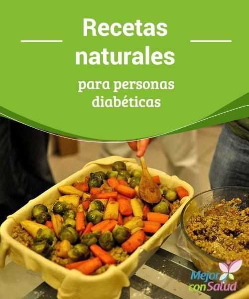 Recetas naturales para personas diabéticas La diabetes es