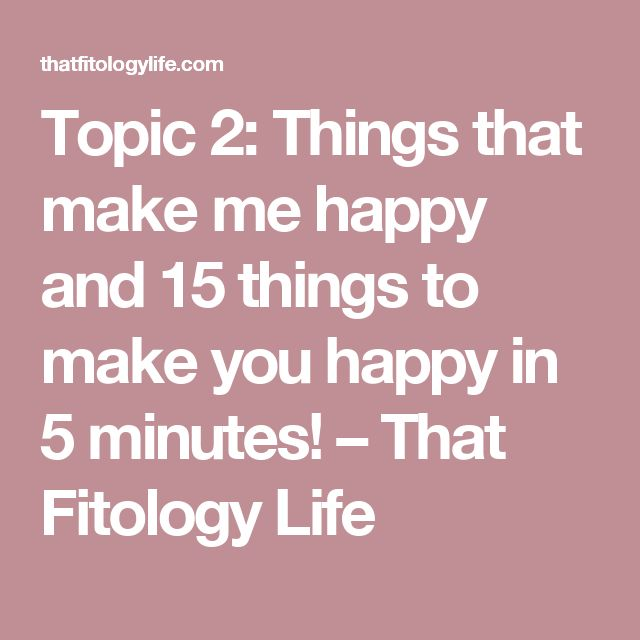 Topic 2: Things that make me happy and 15 things to make you happy in 5 minutes! – That Fitology Life
