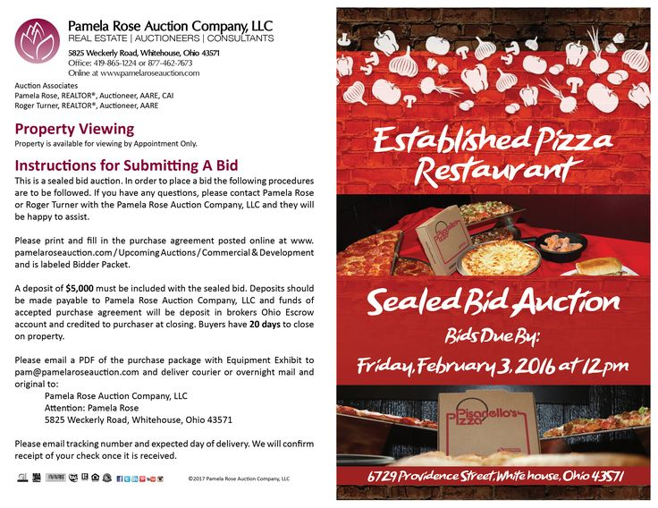 Sealed Bid Auction – Operating Pizza Restaurant (Business Only) at 6729 Providence, Whitehouse, OH 43571. Sealed Bids Due: Feb. 3 at 12 pm. Operating Pizza Restaurant with Franchise. Profitable established business with customer base. Includes equipment and Pisanello's name and owner training. Ability to gross $1,000,000 in 6.5 years. Current owner works another job and it's easy to step in and start making money. Uptown desirable location. View more details online. Pamela Rose Auction Co…