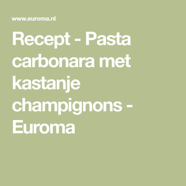 Recept - Pasta carbonara met kastanje champignons - Euroma