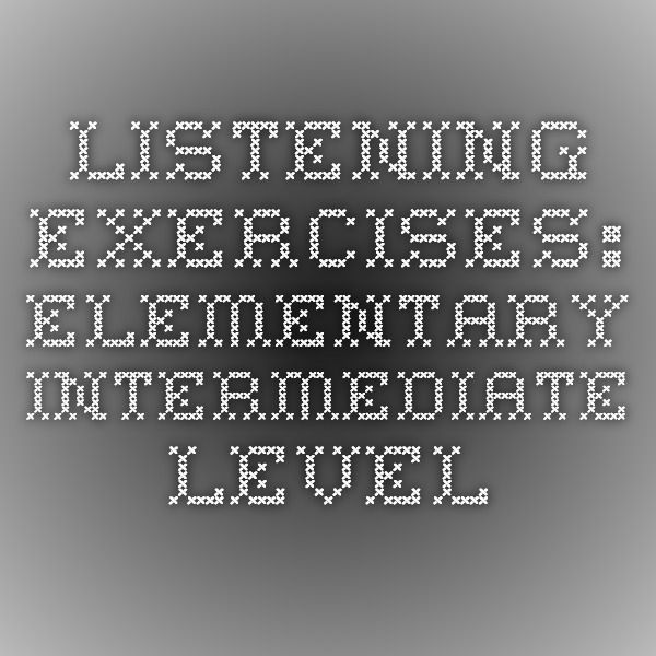 listening exercises: elementary - intermediate level