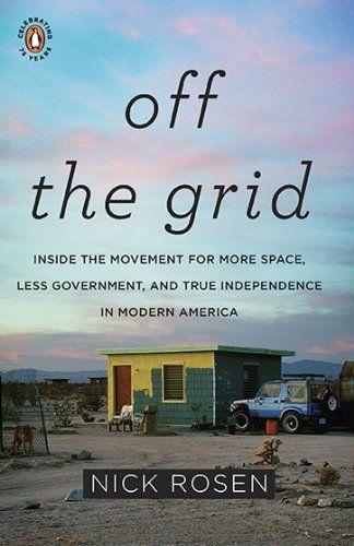 電気ではなく生き方の話 〜〜〜  Amazon.co.jp: Off the Grid: Inside the Movement for More Space, Less Government, and True Independence in Modern America: Nick Rosen: 洋書