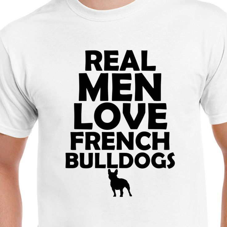 Real Men Love French Bulldogs T Shirt, Tee, Animal, Strange,Pet, Love,Dog, Affection, Friend, Eco Friendly Ink, Digital Printing, S-3XL, DTG by FreakyTshirtShop on Etsy