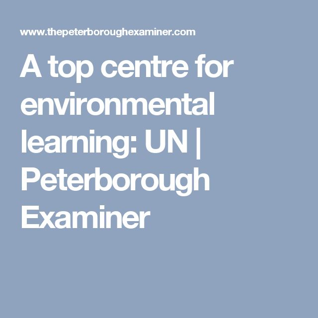 A top centre for environmental learning: UN   Peterborough Examiner