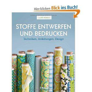 Stoffe entwerfen und bedrucken: Techniken, Anleitungen, Design: Amazon.de: Laurie Wisbrun: Bücher