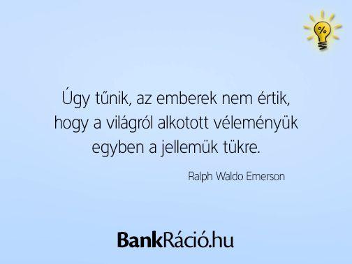 Úgy tűnik, az emberek nem értik, hogy a világról alkotott véleményük egyben a jellemük tükre. - Ralph Waldo Emerson, www.bankracio.hu idézet