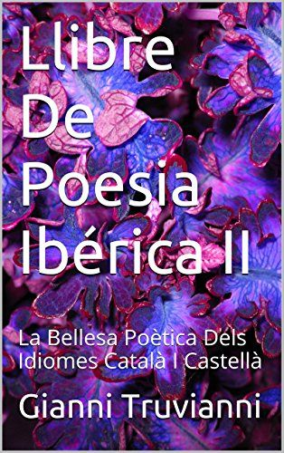 Llibre De Poesia Ibérica II: La Bellesa Poètica Dels Idiomes Català I Castellà (Catalan Edition) de Gianni Truvianni https://www.amazon.es/dp/B01A2485XW/ref=cm_sw_r_pi_dp_df3axbB3PYDB8