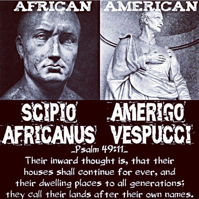 African-American? How? If America was named in honor of Amerigo Vespucci (an Italian) and Africa was named for Scipio Africanus (another Italian), then an African American must be a slave . . . twice over! If a son receives his surname from his father then clearly something has gone terribly wrong regarding this people's identity.