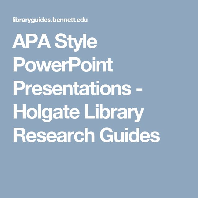 APA Style PowerPoint Presentations - Holgate Library Research Guides