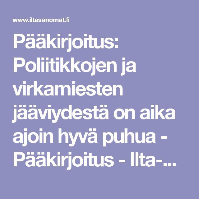 Pääkirjoitus: Poliitikkojen ja virkamiesten jääviydestä on aika ajoin hyvä puhua - Pääkirjoitus - Ilta-Sanomat