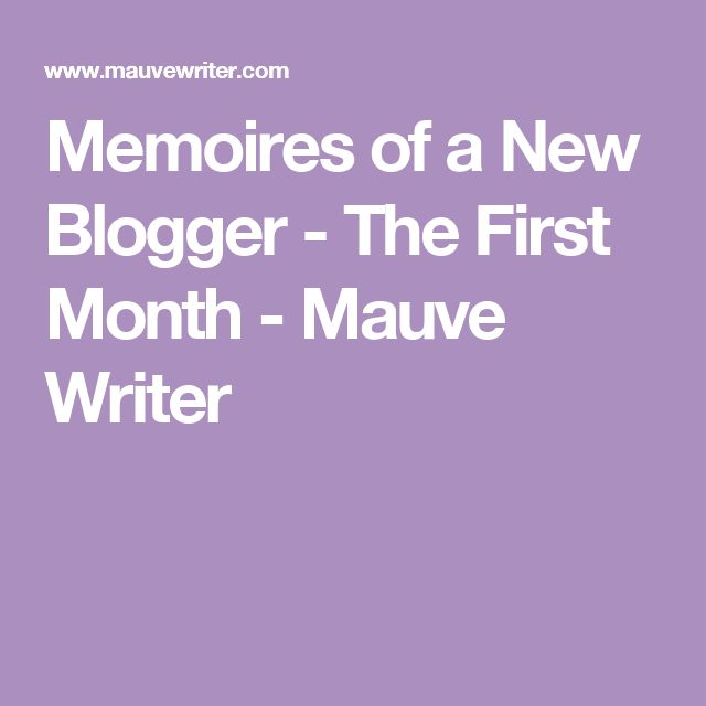 Memoires of a New Blogger - The First Month - Mauve Writer