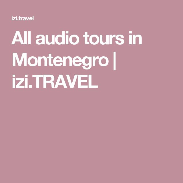 All audio tours in Montenegro | izi.TRAVEL