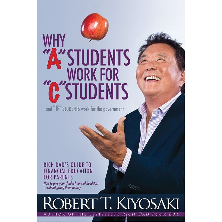 """Why """"A"""" Students Work for """"C"""" Students and """"B"""" Students Work for the Government: Rich Dad's Guide to Financial Education for Parents, by Robert T. Kiyosaki: SkyHigh Institute for Success, www.richmwansa.com"""