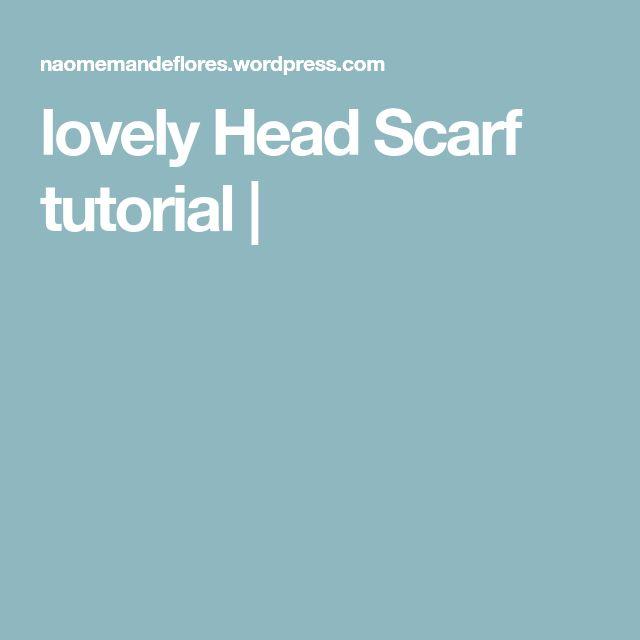 lovely Head Scarf tutorial |