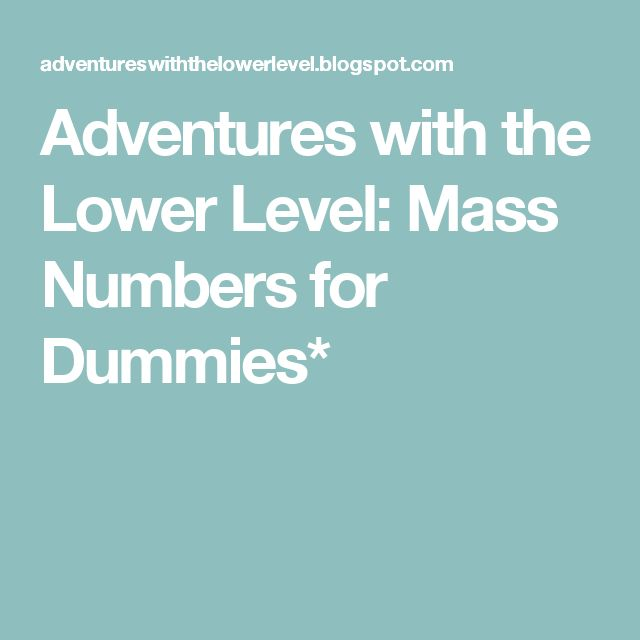 Adventures with the Lower Level: Mass Numbers for Dummies*