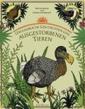 Unglaubliche Geschichten von ausgestorbenen Tieren. Hélène Rajcak & Damien Laverdunt. Jacoby & Stuart Verlag.
