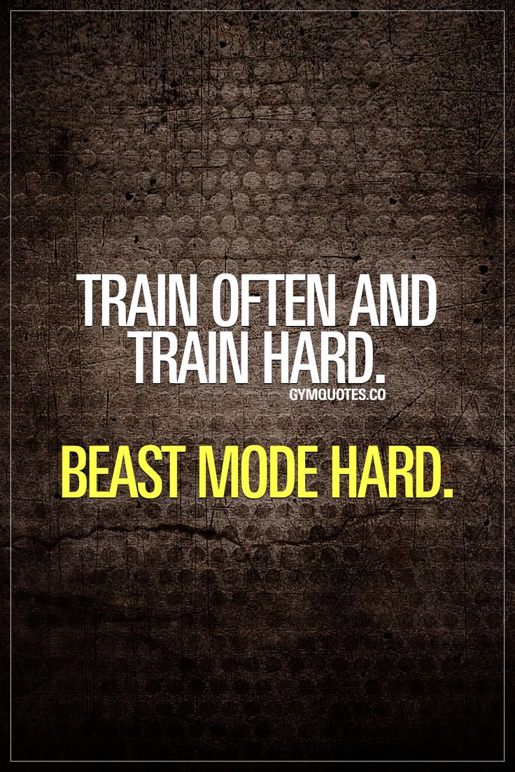Train often and train hard. Beast mode hard.  The only way to train.. BEAST MODE HARD.  Gym Quotes. #gymmotivation