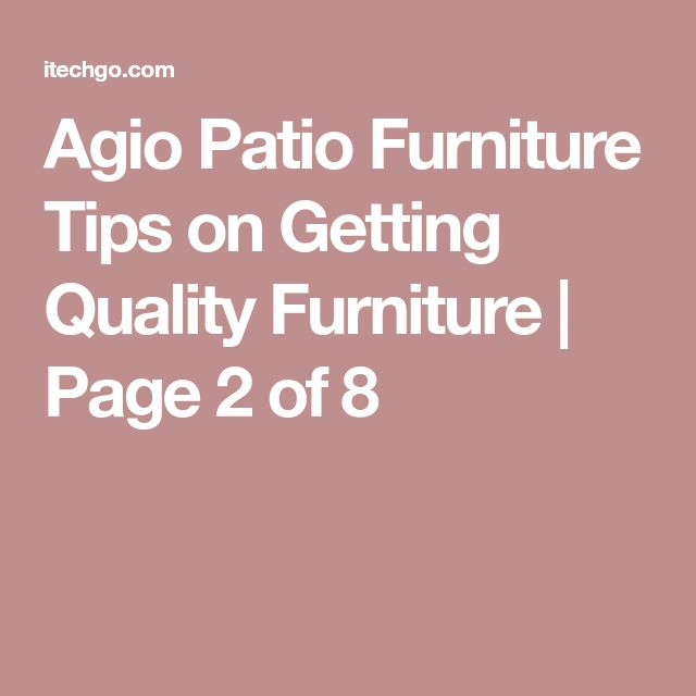 Agio Patio Furniture Tips on Getting Quality Furniture | Page 2 of 8