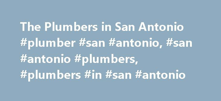 The Plumbers in San Antonio #plumber #san #antonio, #san #antonio #plumbers, #plumbers #in #san #antonio http://massachusetts.nef2.com/the-plumbers-in-san-antonio-plumber-san-antonio-san-antonio-plumbers-plumbers-in-san-antonio/  # The Plumbers in San Antonio 24/7 Plumbers in San Antonio Call 210-446-5115 Fast. Efficient. Reliable. Our certified plumbers respect your time by flexible scheduling and arriving on time. We leave gaps in the schedule throughout the day to make sure we have time…