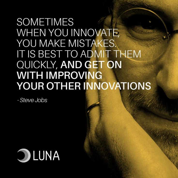 Sometimes when you innovate, you make mistakes. It is best to admit them quickly, and get on with improving your other innovations. - Steve Jobs