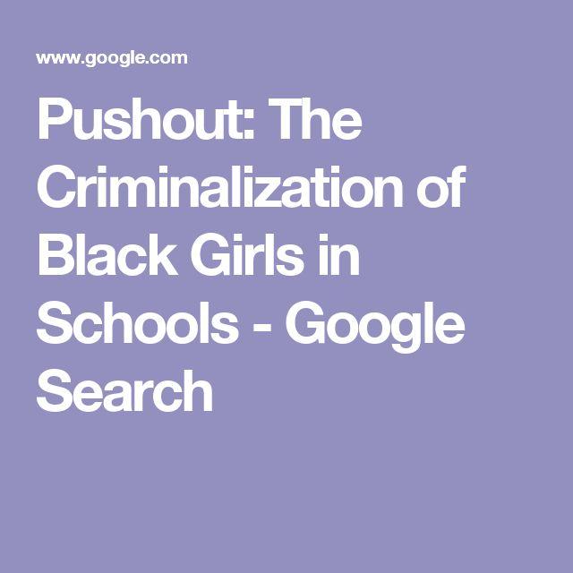 Pushout The Criminalization of Black Girls in Schools