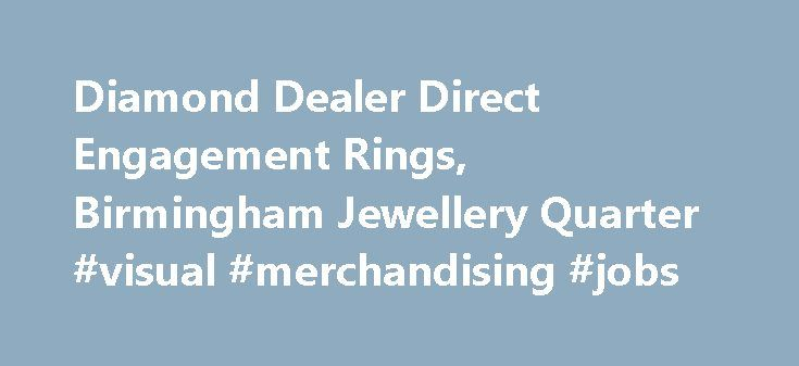 Diamond Dealer Direct Engagement Rings, Birmingham Jewellery Quarter #visual #merchandising #jobs http://retail.nef2.com/diamond-dealer-direct-engagement-rings-birmingham-jewellery-quarter-visual-merchandising-jobs/  #diamond retailers # The Leading Jewellery Shop in Birmingham We've spent a long time in the jewellery industry, and that has enabled us to forge relationships with suppliers throughout the world. This means we have access to a massive 70% of the polished diamonds available. If…