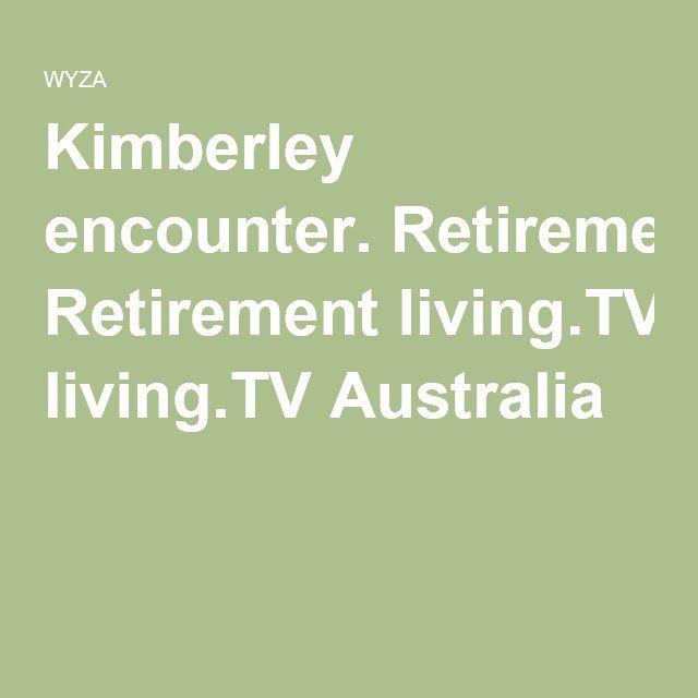Kimberley encounter. Retirement living.TV Australia