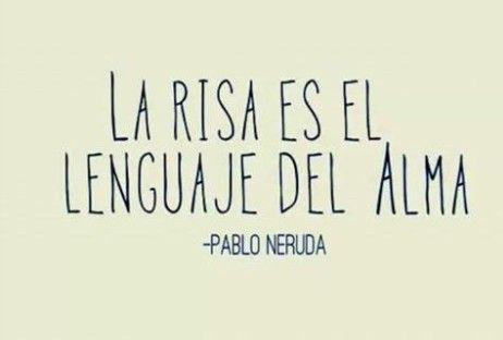 Frase: Laughter is the language of the soul. - Pablo Neruda