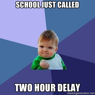 Success Kid - School Just Called Two hour delay
