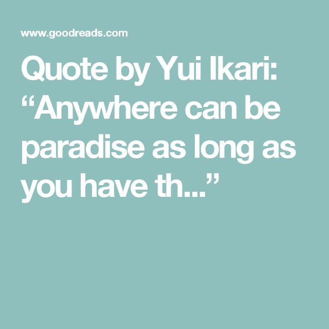 """Quote by Yui Ikari: """"Anywhere can be paradise as long as you have th..."""""""