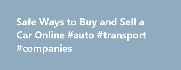 """Safe Ways to Buy and Sell a Car Online #auto #transport #companies http://italy.remmont.com/safe-ways-to-buy-and-sell-a-car-online-auto-transport-companies/  #buy a car online # Safe Ways to Buy and Sell a Car Online July 9, 2013 %img src=""""http://i.ebayimg.com/00/s/NDgwWDYwNA==/$(KGrHqR,!pIFHHmT!rgjBR3Nj!NVPw%3C/p%3E%0D%0A%3Cp%3E60_35.JPG?set_id=2″ /% By Lauren Fix, The Car Coach If you wanted to buy or sell a car more than a decade ago, you'd turn to the local classifieds — circling reviews…"""
