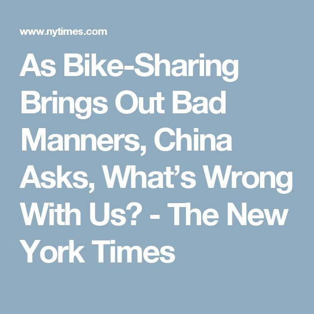 As Bike-Sharing Brings Out Bad Manners, China Asks, What's Wrong With Us? - The New York Times