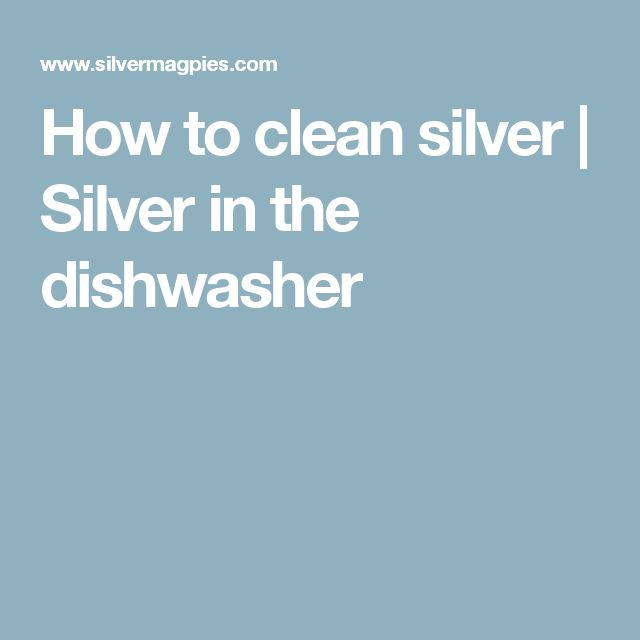 How to clean silver   Silver in the dishwasher
